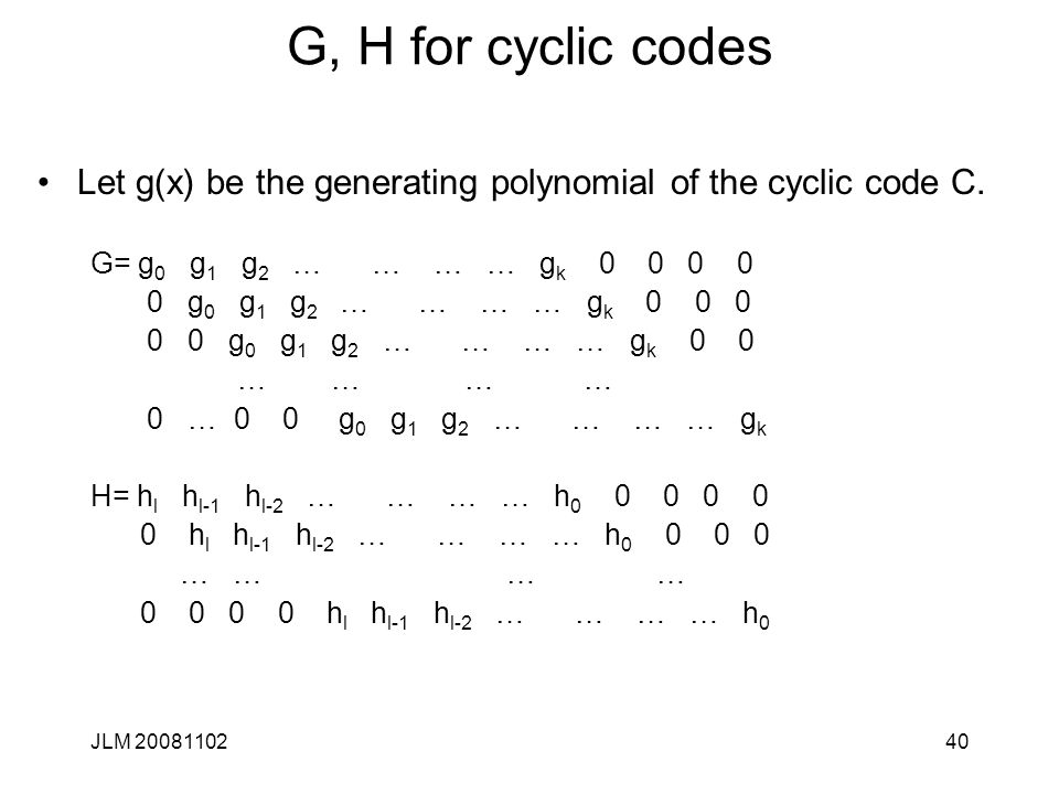 40 G, H for cyclic codes Let g(x) be the generating polynomial of the cyclic code C.