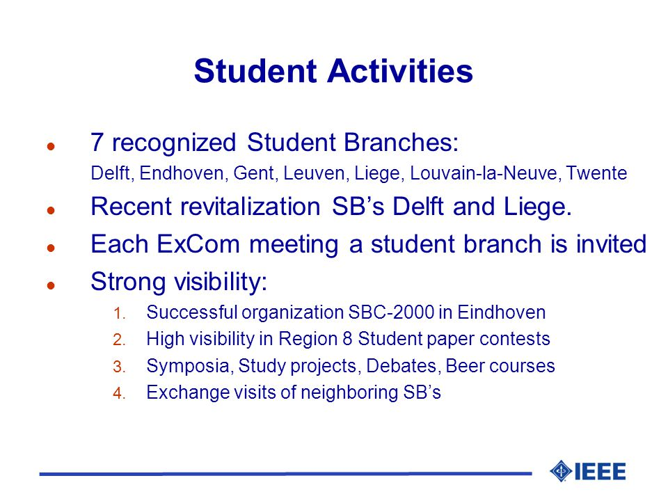 Student Activities l 7 recognized Student Branches: Delft, Endhoven, Gent, Leuven, Liege, Louvain-la-Neuve, Twente l Recent revitalization SB's Delft and Liege.