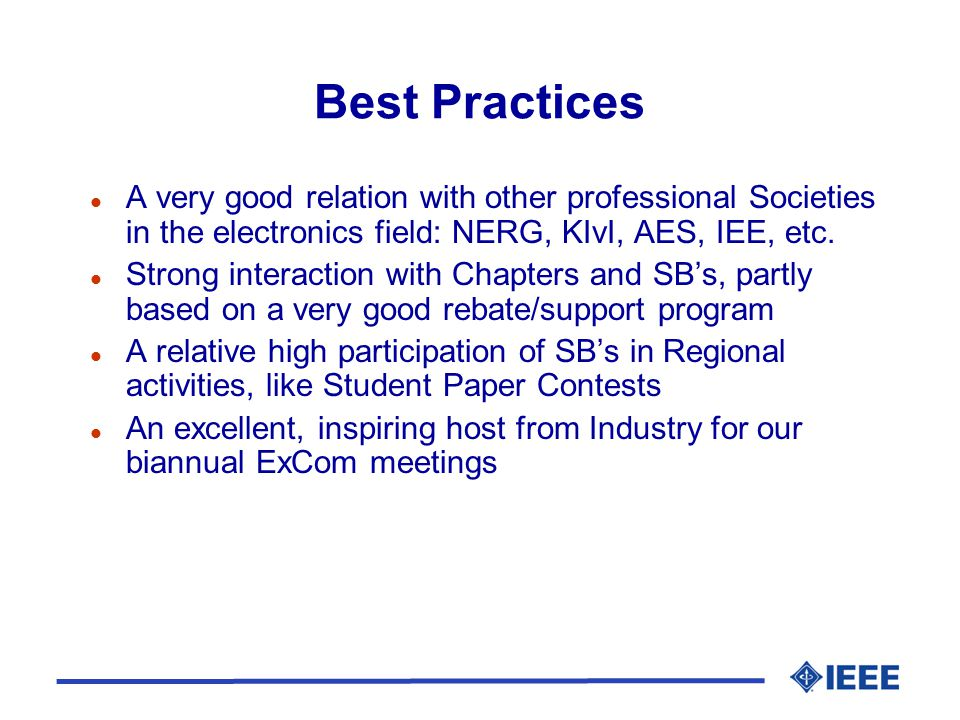 Best Practices l A very good relation with other professional Societies in the electronics field: NERG, KIvI, AES, IEE, etc.