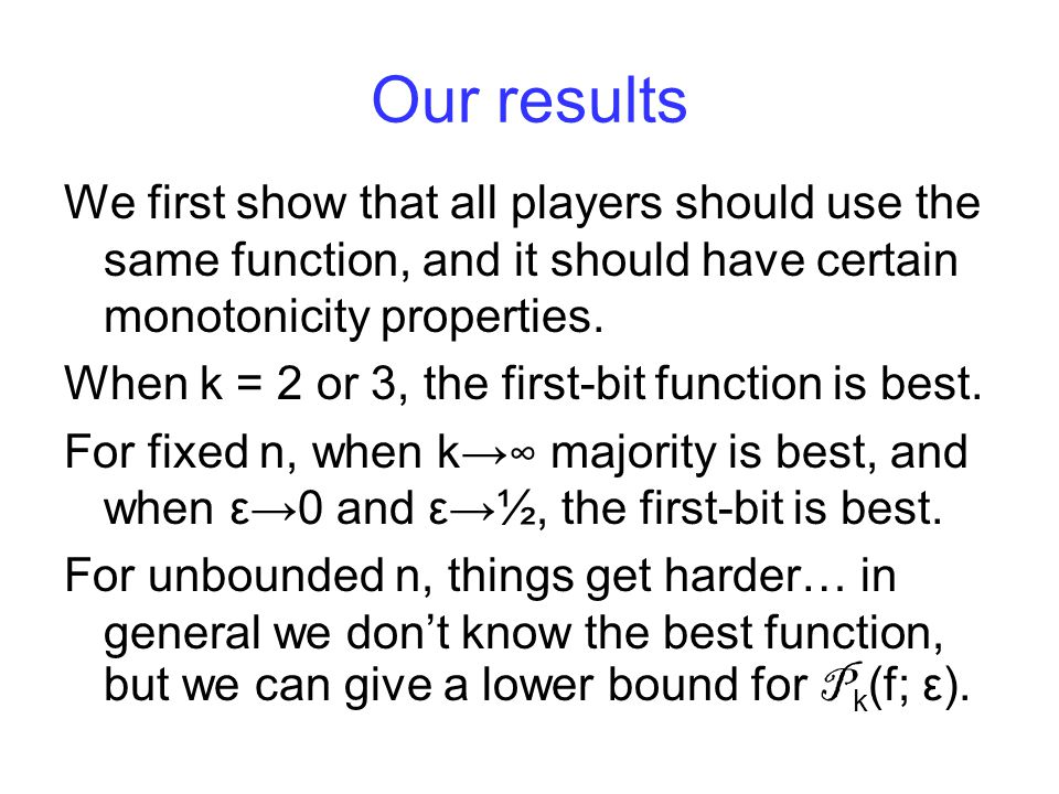 Our results We first show that all players should use the same function, and it should have certain monotonicity properties.
