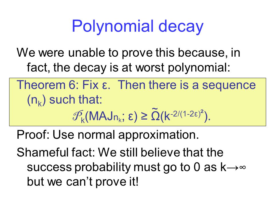 Polynomial decay We were unable to prove this because, in fact, the decay is at worst polynomial: Theorem 6: Fix ε.