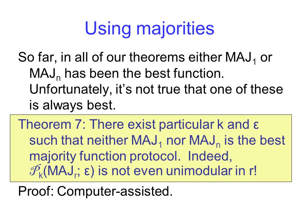 Using majorities So far, in all of our theorems either MAJ 1 or MAJ n has been the best function.