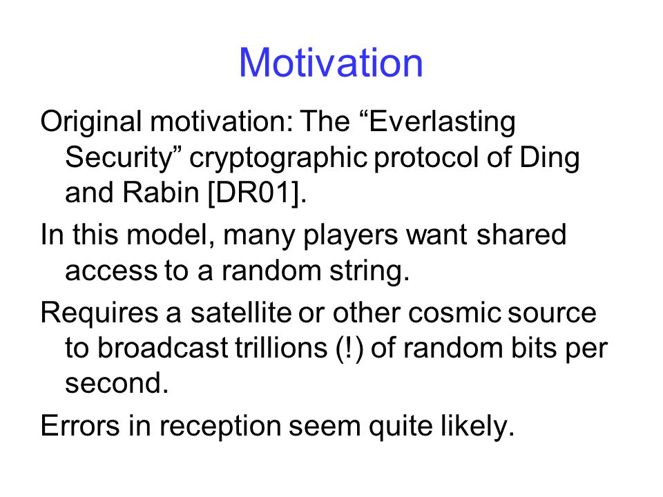 Motivation Original motivation: The Everlasting Security cryptographic protocol of Ding and Rabin [DR01].