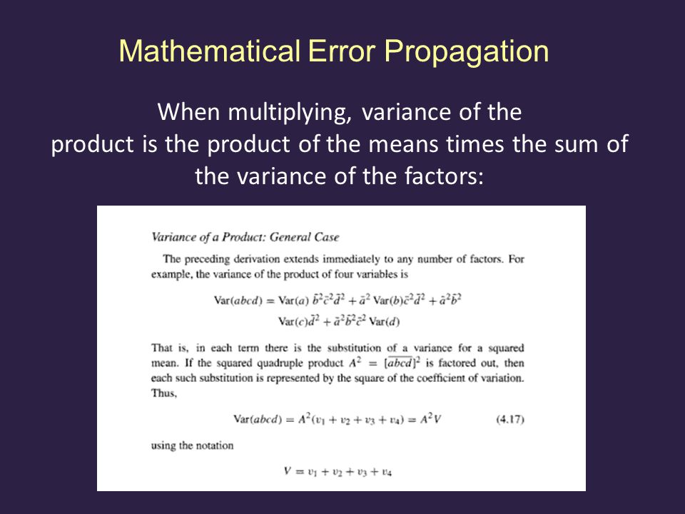 Mathematical Error Propagation When multiplying, variance of the product is the product of the means times the sum of the variance of the factors: wood mass · wood N concentration But log (Mass) = a + b*log(PV) + error And PV = 1/2 r 2 * Height log(Height) = a + b*log(Diameter) + error