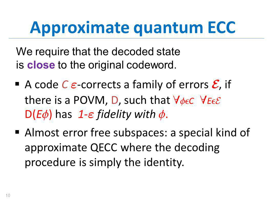 Approximate quantum ECC  A code C  -corrects a family of errors , if there is a POVM, D, such that   C  E   D(E  ) has 1-  fidelity with .