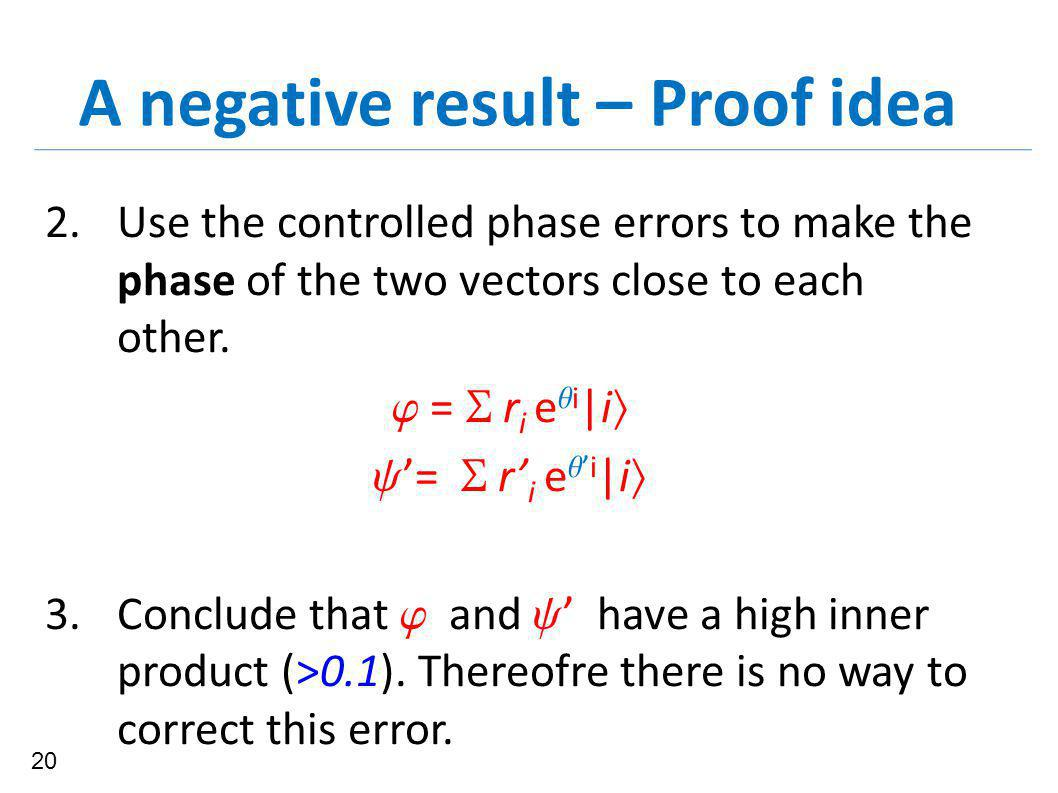A negative result – Proof idea 2. Use the controlled phase errors to make the phase of the two vectors close to each other.  =  r i e  i |i   '=