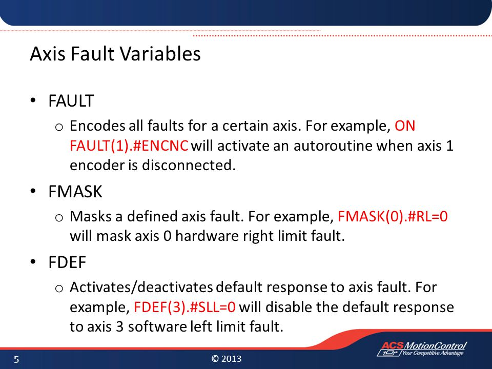 © 2013 System Fault Variables S_FAULT o Aggregates one specific fault for all axes.