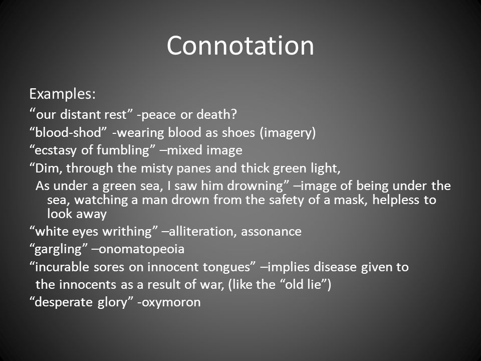"Connotation Examples: "" our distant rest"" -peace or death? ""blood-shod"" -wearing blood as shoes (imagery) ""ecstasy of fumbling"" –mixed image ""Dim, thr"