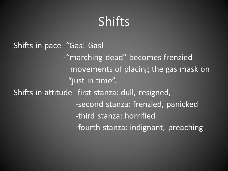 "Shifts Shifts in pace -""Gas! Gas! -""marching dead"" becomes frenzied movements of placing the gas mask on ""just in time"". Shifts in attitude -first sta"