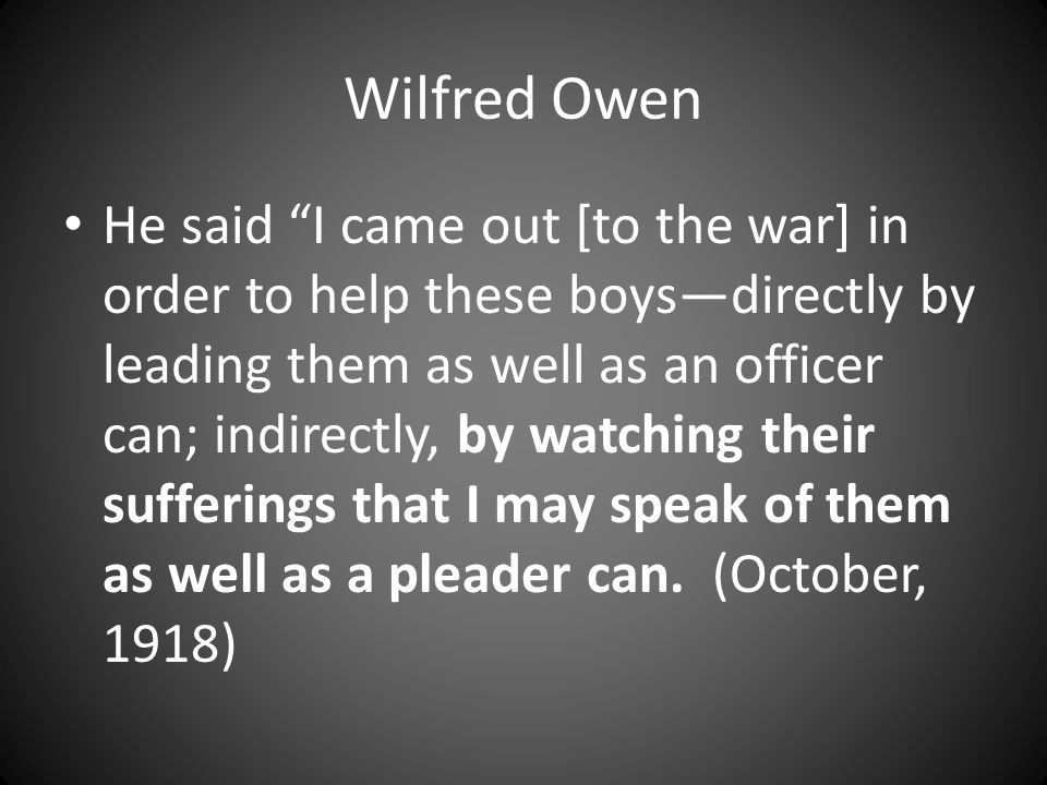 Wilfred Owen Owen was injured March 1917 and sent home; he was fit for duty in August 1918, and returned to the front.