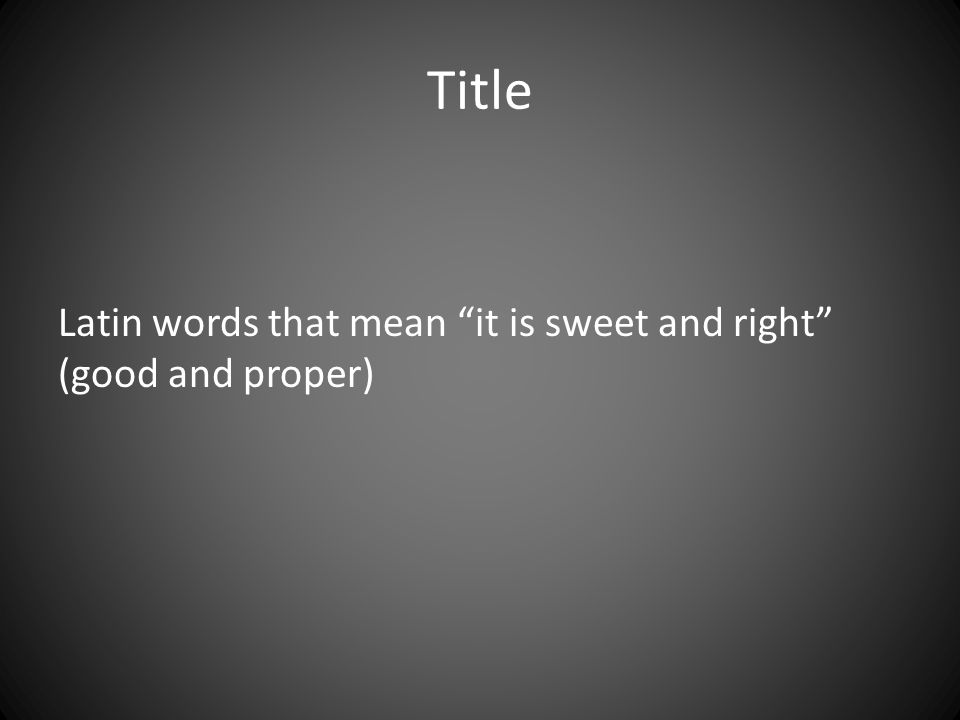 "Title Latin words that mean ""it is sweet and right"" (good and proper)"