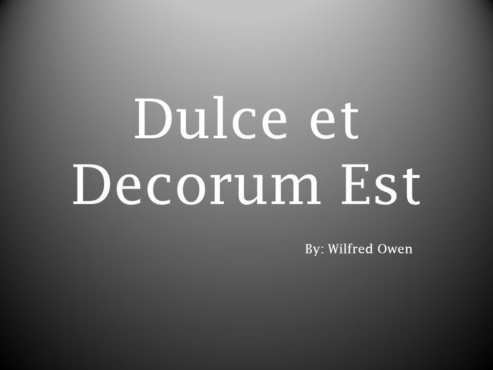 Dulce et Decorum Est By: Wilfred Owen
