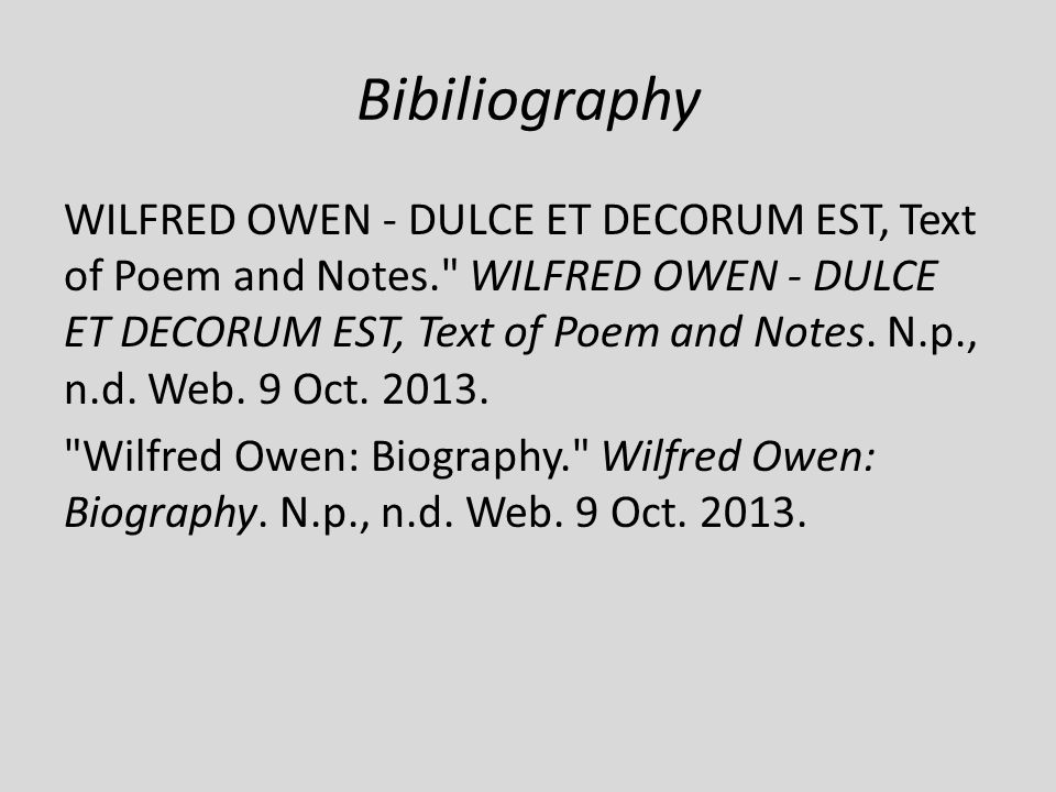 Bibiliography WILFRED OWEN - DULCE ET DECORUM EST, Text of Poem and Notes.
