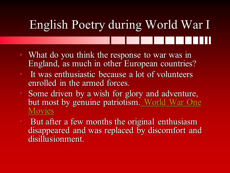 English Poetry during World War I What do you think the response to war was in England, as much in other European countries What do you think the response to war was in England, as much in other European countries.