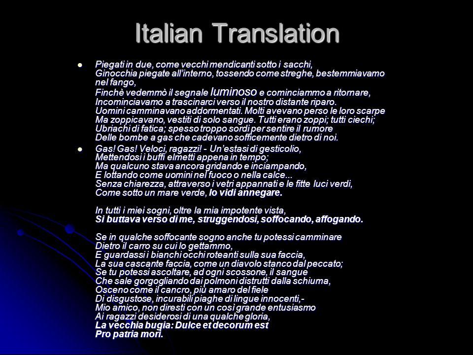 Italian Translation Piegati in due, come vecchi mendicanti sotto i sacchi, Ginocchia piegate all'interno, tossendo come streghe, bestemmiavamo nel fango, Finchè vedemmò il segnale luminoso e cominciammo a ritornare, Incominciavamo a trascinarci verso il nostro distante riparo.