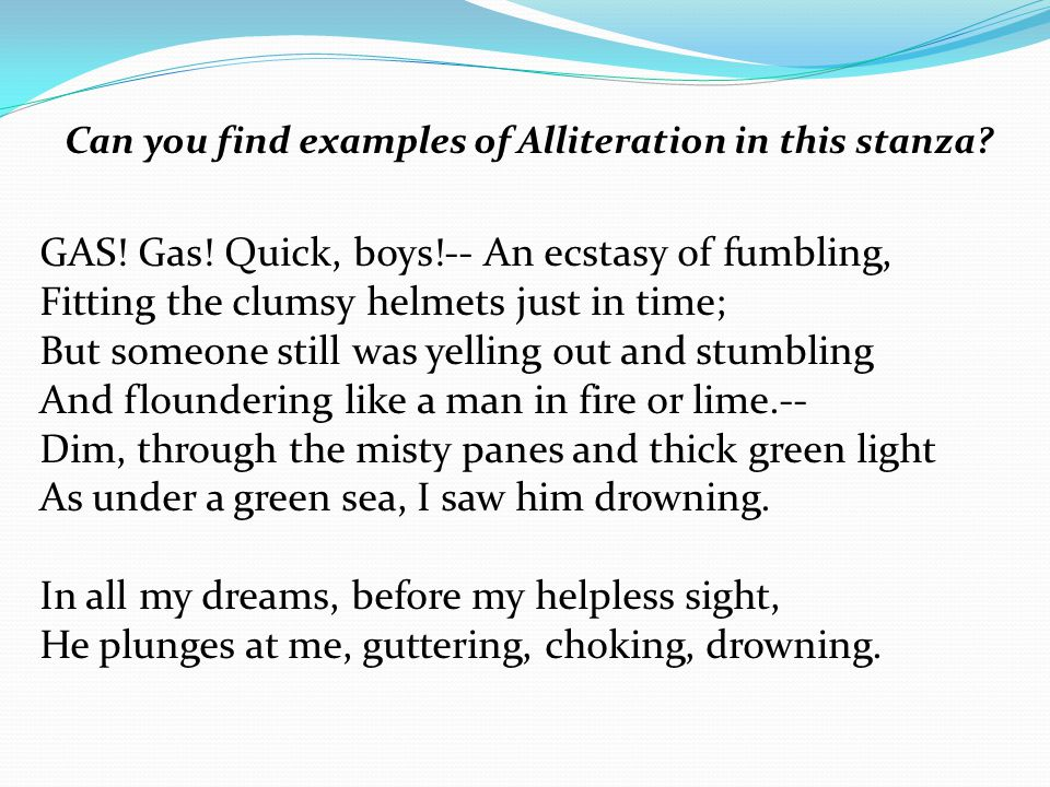 Can you find examples of Alliteration in this stanza? GAS! Gas! Quick, boys!-- An ecstasy of fumbling, Fitting the clumsy helmets just in time; But so