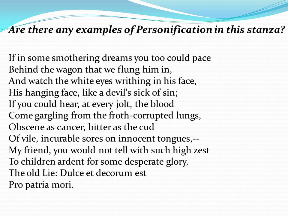 Are there any examples of Personification in this stanza? If in some smothering dreams you too could pace Behind the wagon that we flung him in, And w