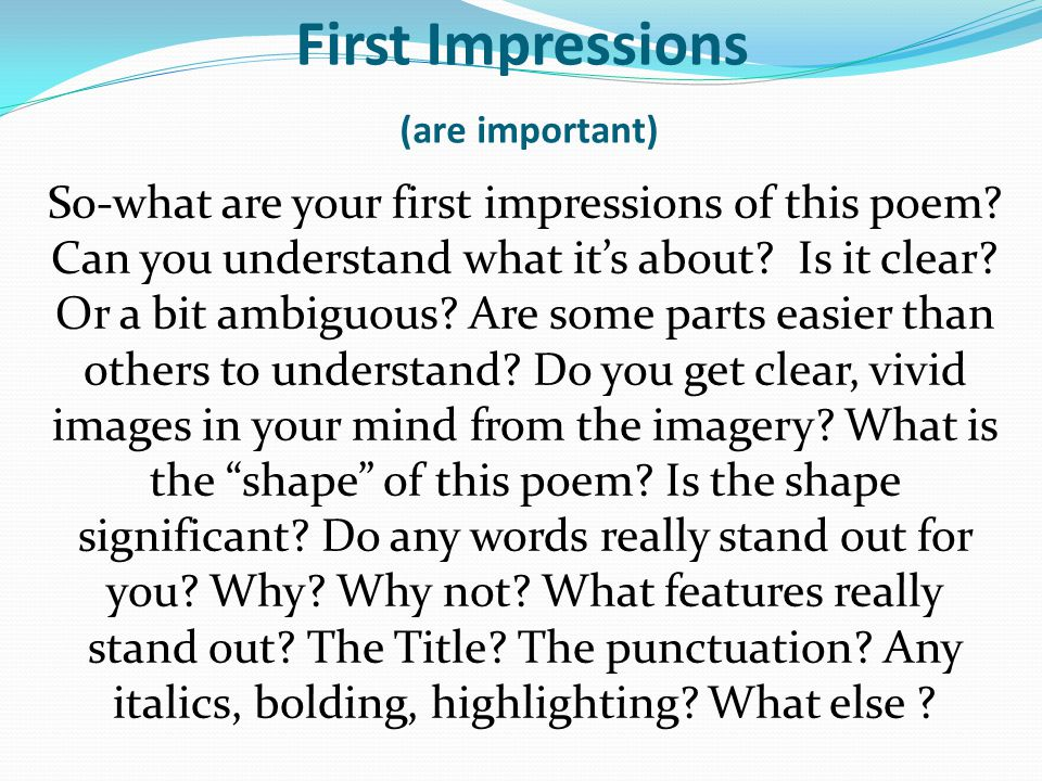 First Impressions (are important) So-what are your first impressions of this poem? Can you understand what it's about? Is it clear? Or a bit ambiguous