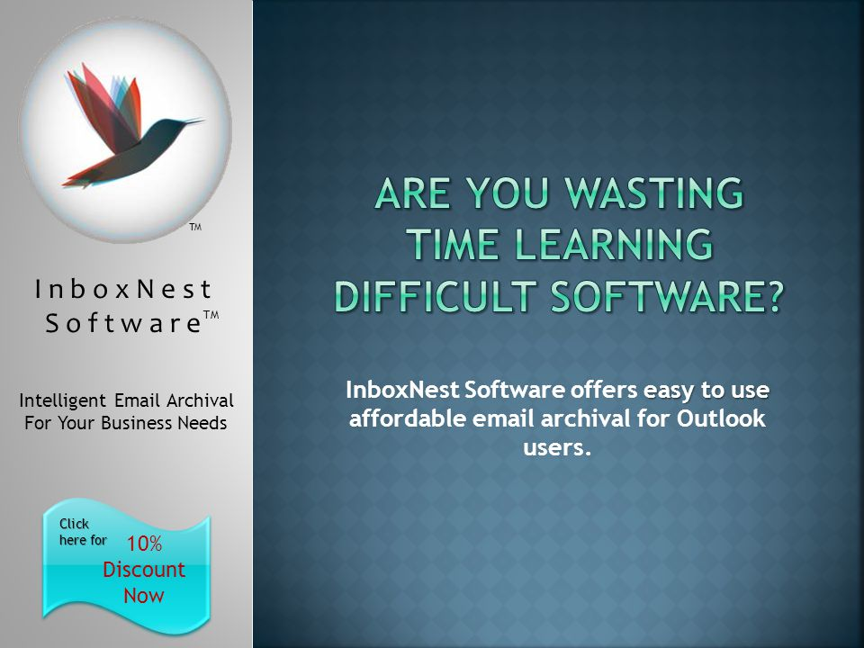 I n b o x N e s t S o f t w a r e TM Intelligent  Archival For Your Business Needs 10% Discount Now Click here for Click here for TM easy to use InboxNest Software offers easy to use affordable  archival for Outlook users.