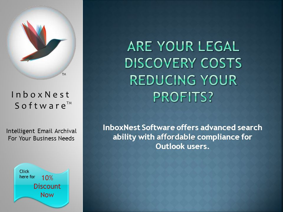 I n b o x N e s t S o f t w a r e TM Intelligent  Archival For Your Business Needs 10% Discount Now Click here for Click here for TM affordable InboxNest Software offers advanced search ability with affordable compliance for Outlook users.