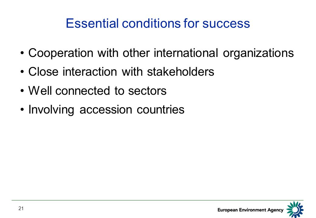 21 Essential conditions for success Cooperation with other international organizations Close interaction with stakeholders Well connected to sectors Involving accession countries