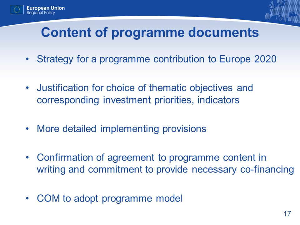 17 Content of programme documents Strategy for a programme contribution to Europe 2020 Justification for choice of thematic objectives and correspondi