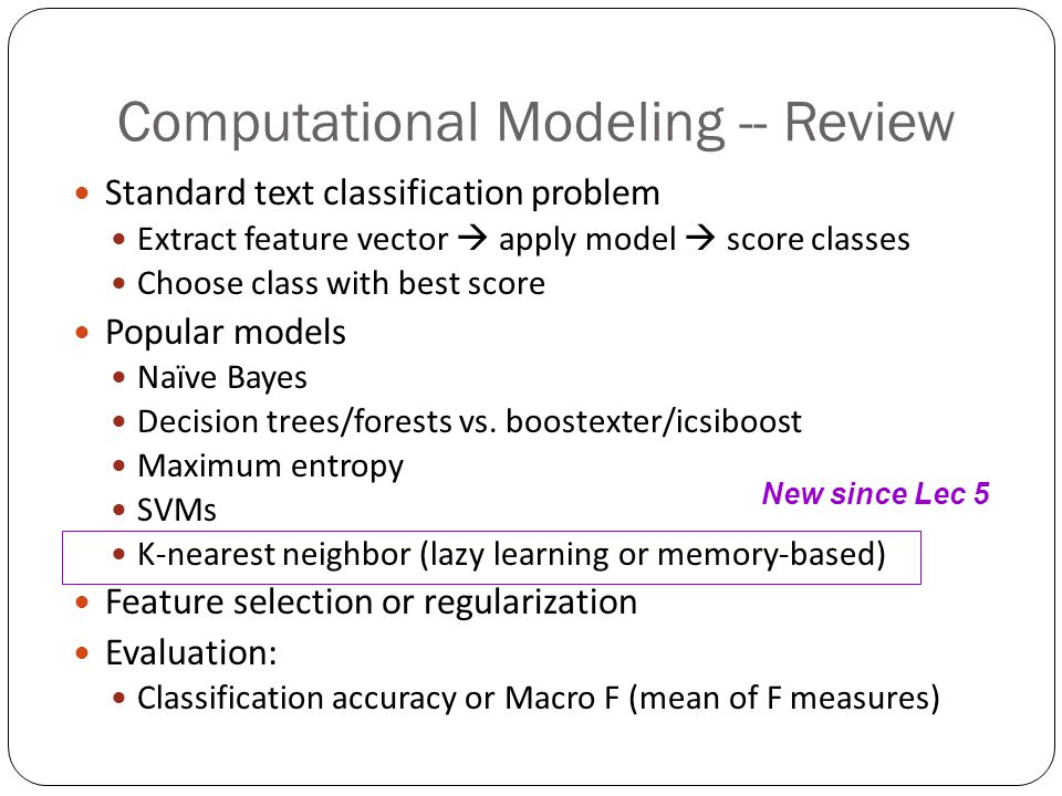 Computational Modeling -- Review Standard text classification problem Extract feature vector  apply model  score classes Choose class with best score Popular models Naïve Bayes Decision trees/forests vs.