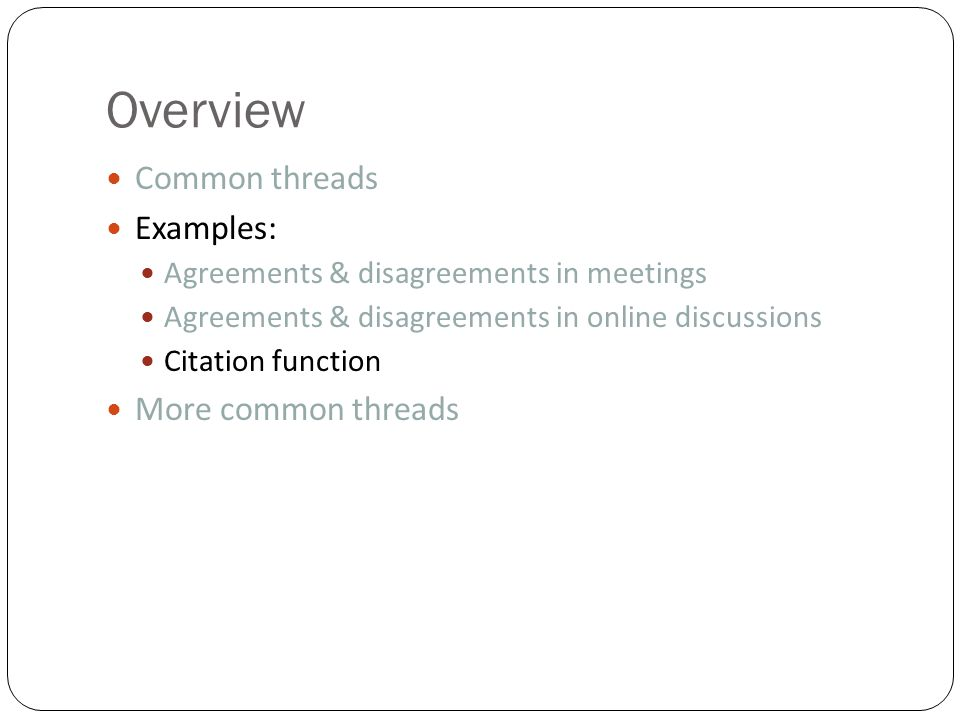 Overview Common threads Examples: Agreements & disagreements in meetings Agreements & disagreements in online discussions Citation function More common threads