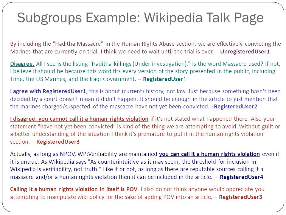Subgroups Example: Wikipedia Talk Page By including the Haditha Massacre in the Human Rights Abuse section, we are effectively convicting the Marines that are currently on trial.