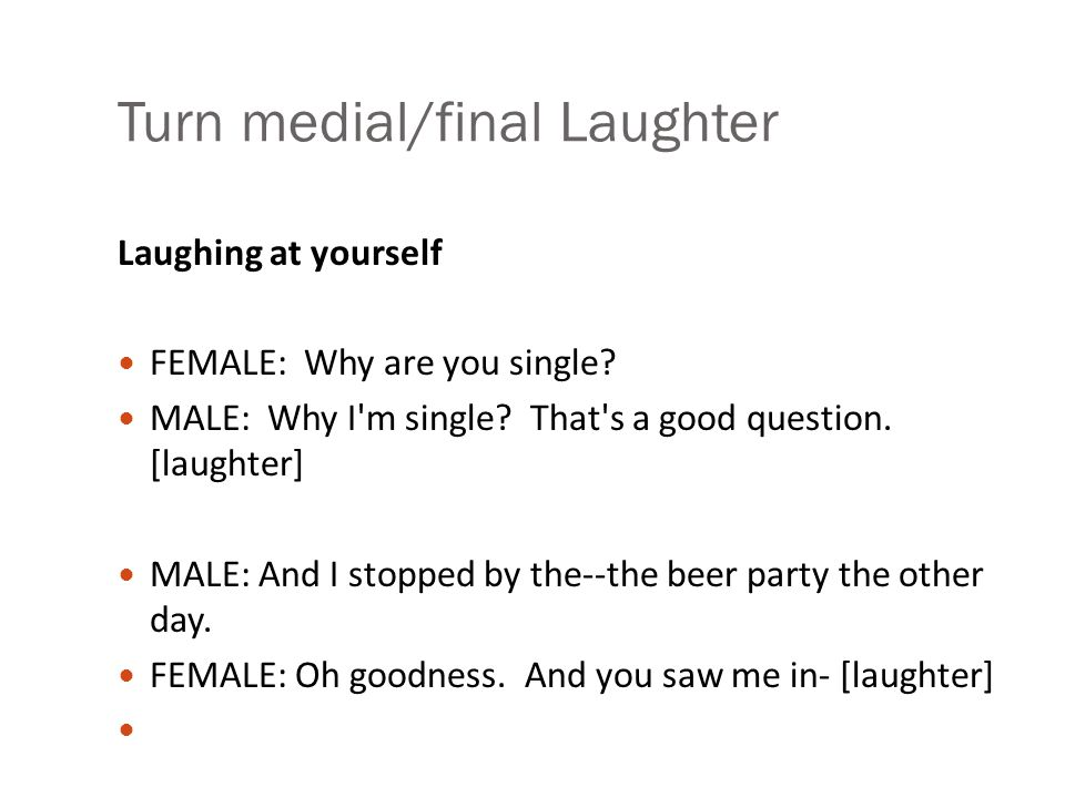 Turn-initial Laughter Laughing at your date's joke: MALE:..