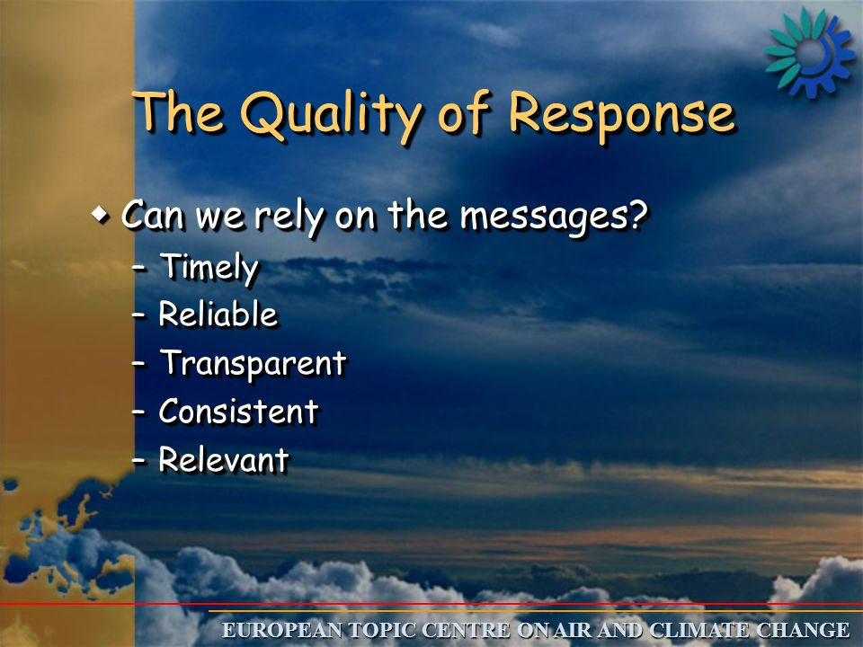 EUROPEAN TOPIC CENTRE ON AIR AND CLIMATE CHANGE The Quality of Response wCan we rely on the messages.