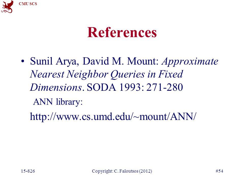 CMU SCS 15-826Copyright: C. Faloutsos (2012)#54 References Sunil Arya, David M.