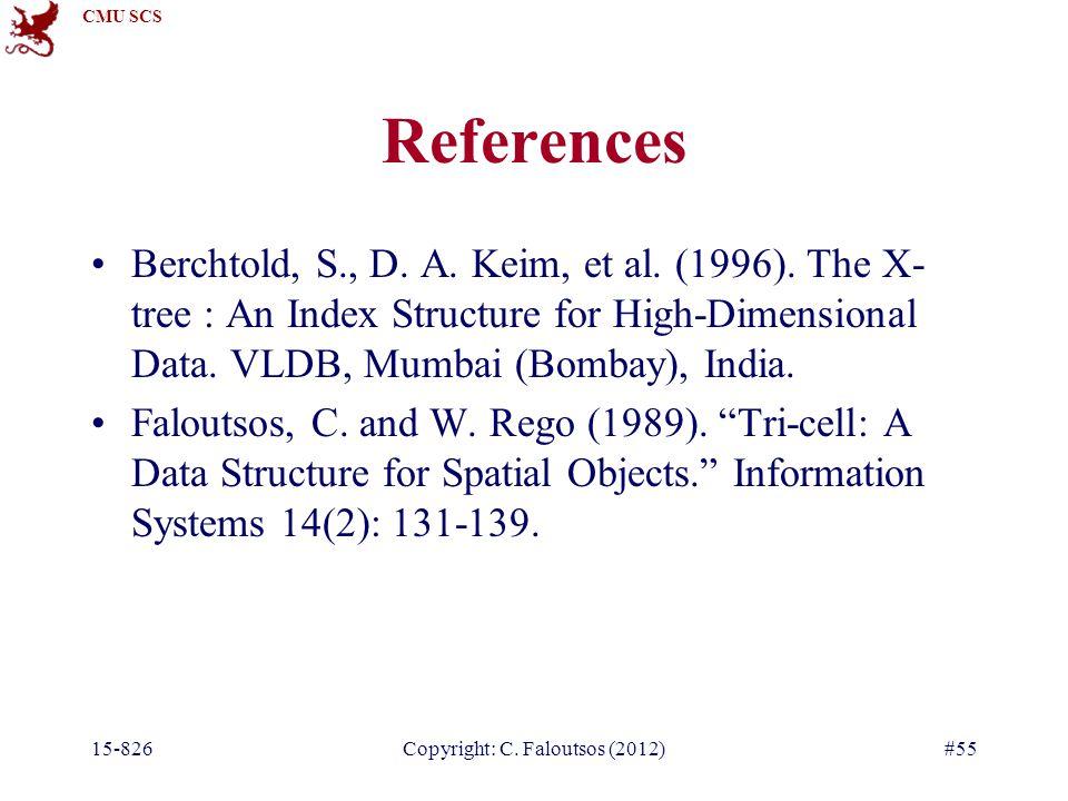 CMU SCS 15-826Copyright: C. Faloutsos (2012)#55 References Berchtold, S., D.