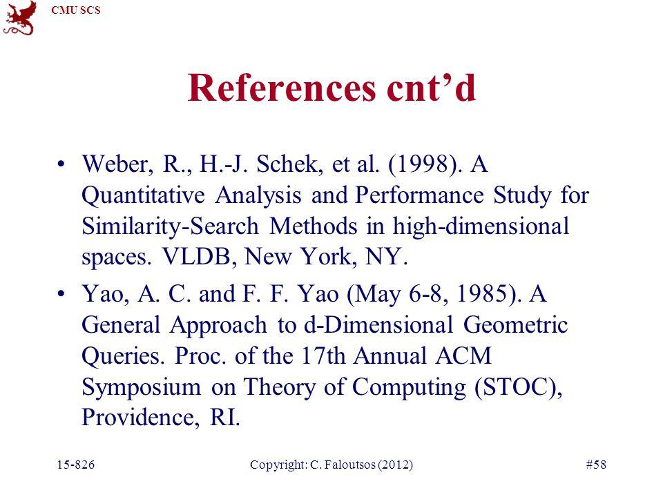 CMU SCS 15-826Copyright: C. Faloutsos (2012)#58 References cnt'd Weber, R., H.-J.