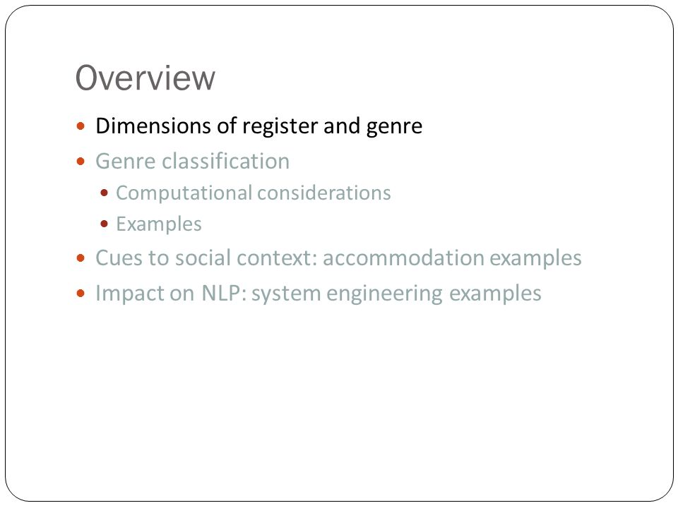 Overview Dimensions of register and genre Genre classification Computational considerations Examples Cues to social context: accommodation examples Impact on NLP: system engineering examples
