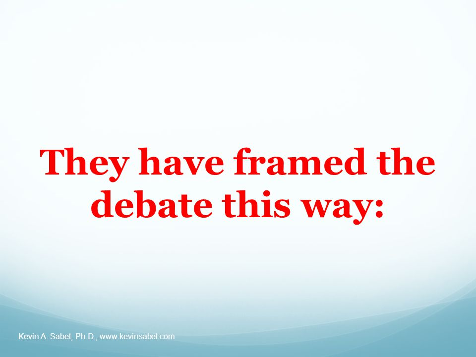They have framed the debate this way: Kevin A. Sabet, Ph.D.,