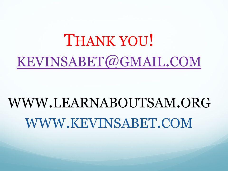 T HANK YOU ! KEVINSABET @ GMAIL. COM WWW. LEARNABOUTSAM. ORG WWW. KEVINSABET. COM