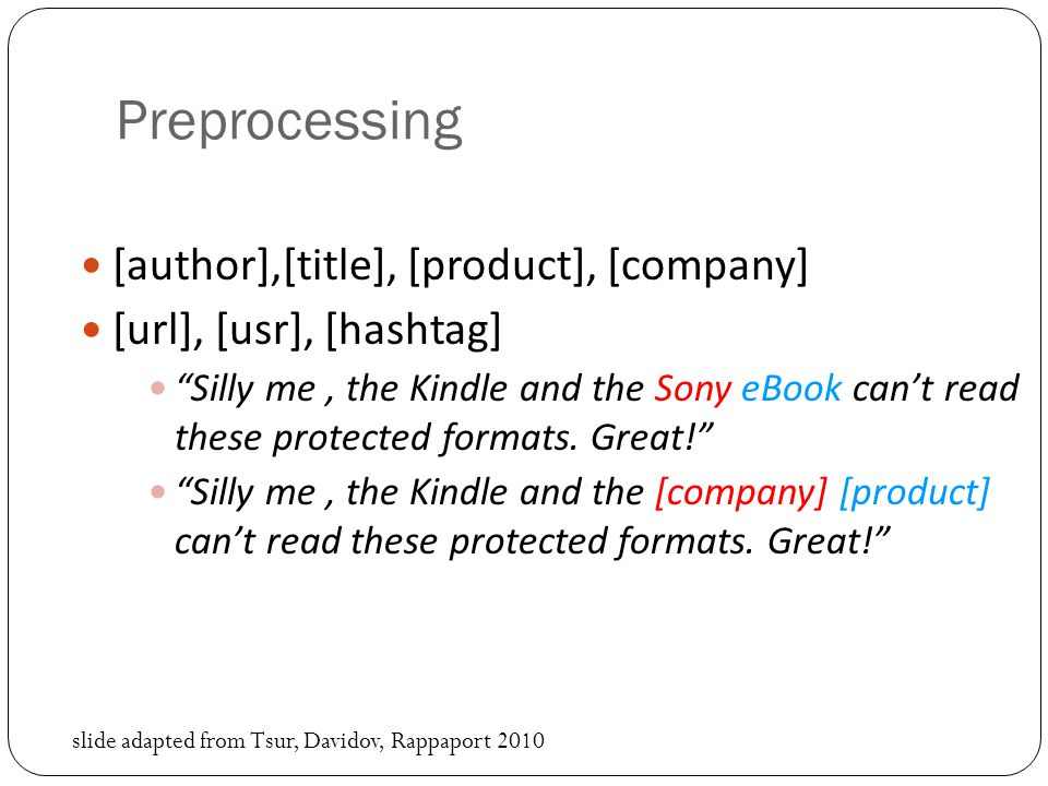 Preprocessing [author],[title], [product], [company] [url], [usr], [hashtag] Silly me, the Kindle and the Sony eBook can't read these protected formats.