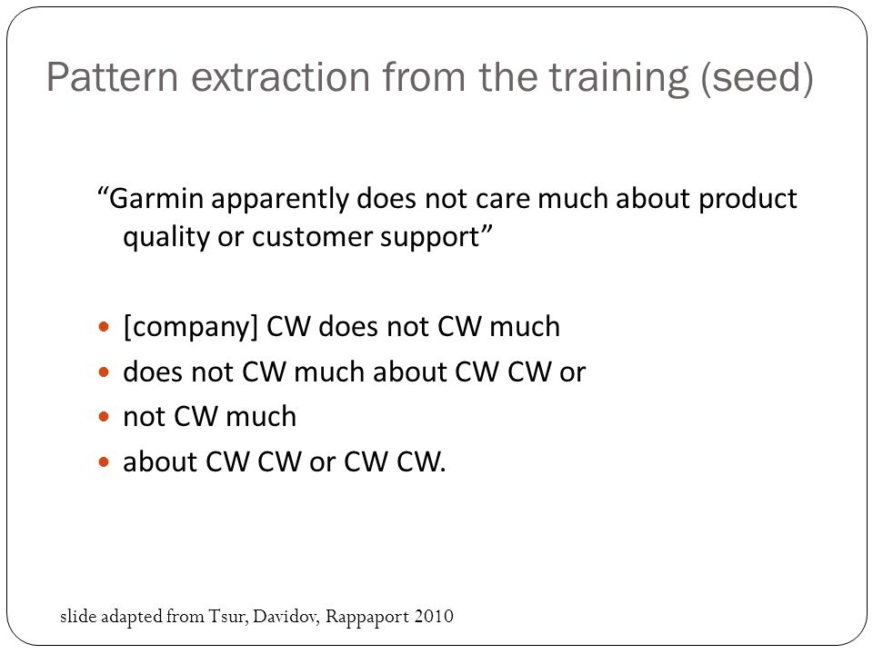 Pattern extraction from the training (seed) Garmin apparently does not care much about product quality or customer support [company] CW does not CW much does not CW much about CW CW or not CW much about CW CW or CW CW.