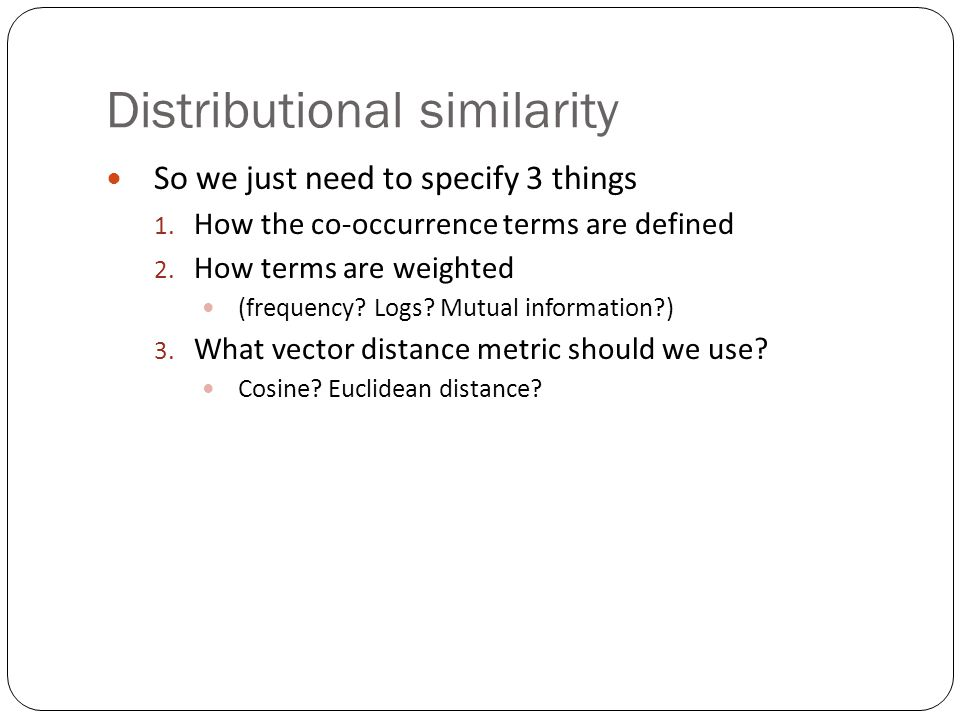 Distributional similarity So we just need to specify 3 things 1.
