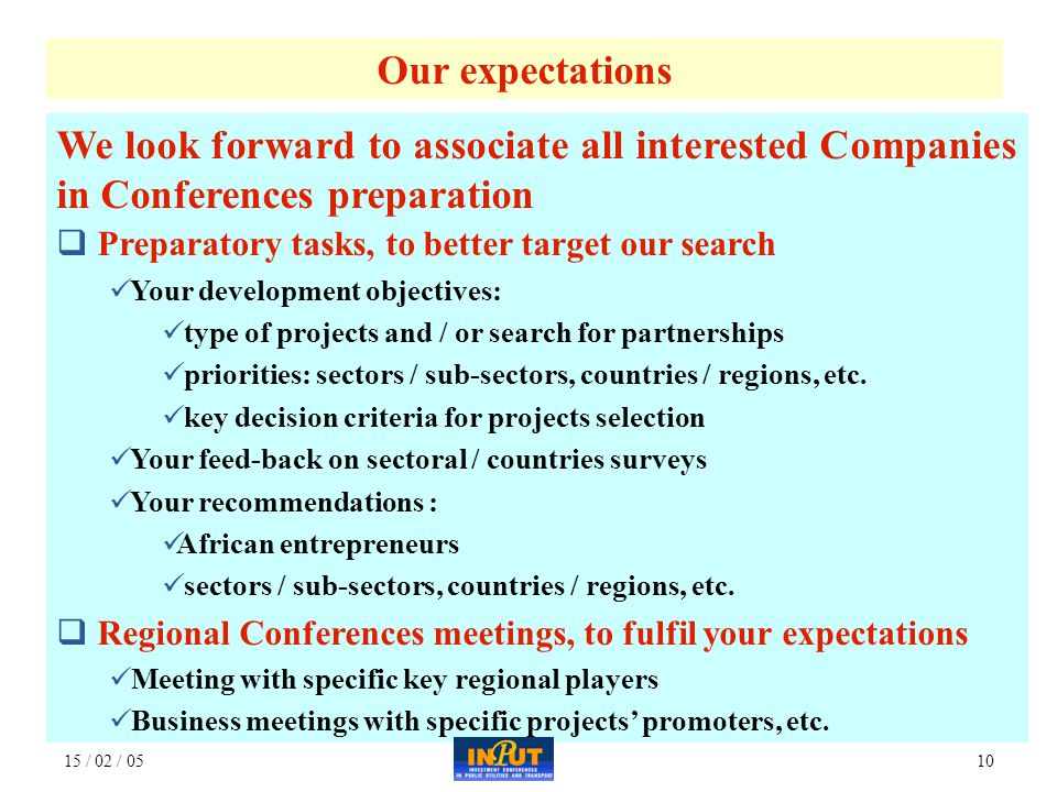 15 / 02 / 0510 We look forward to associate all interested Companies in Conferences preparation  Preparatory tasks, to better target our search Your development objectives: type of projects and / or search for partnerships priorities: sectors / sub-sectors, countries / regions, etc.