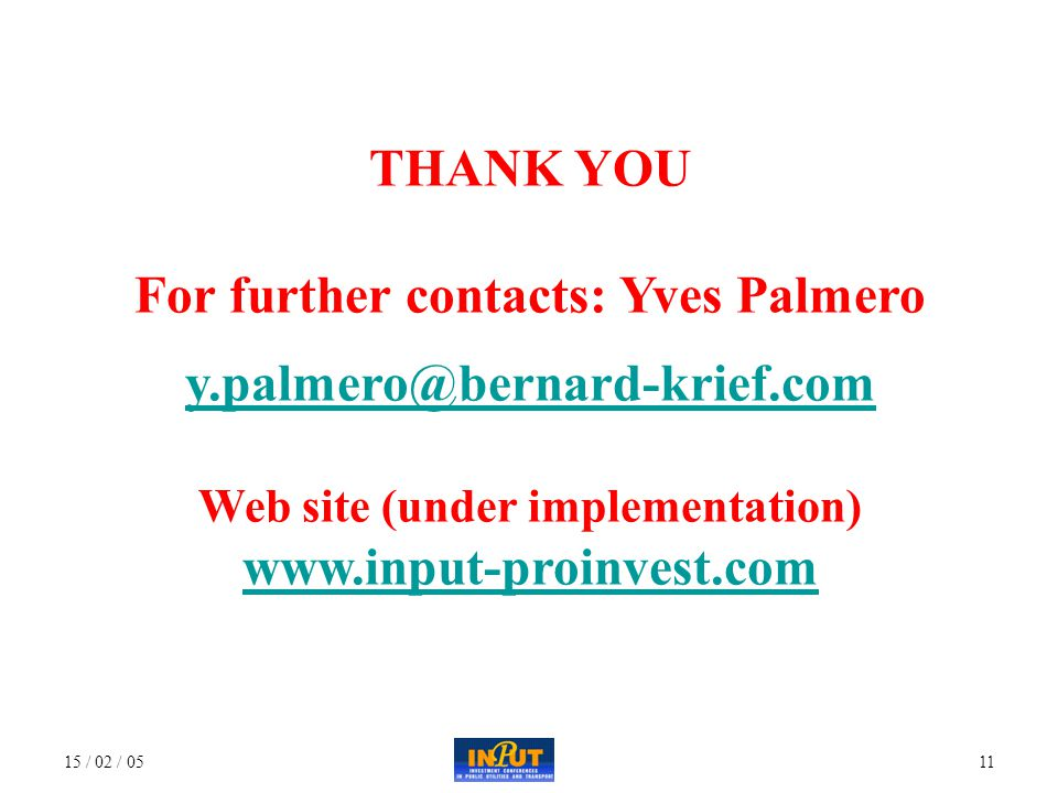 15 / 02 / 0511 THANK YOU For further contacts: Yves Palmero Web site (under implementation)