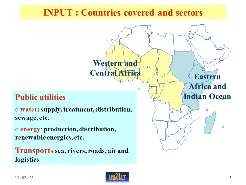 15 / 02 / 053 Western and Central Africa Eastern Africa and Indian Ocean INPUT : Countries covered and sectors Public utilities o water: supply, treatment, distribution, sewage, etc.