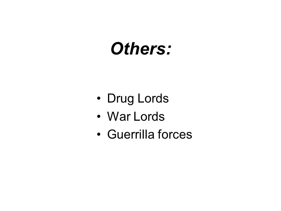 Others: Drug Lords War Lords Guerrilla forces