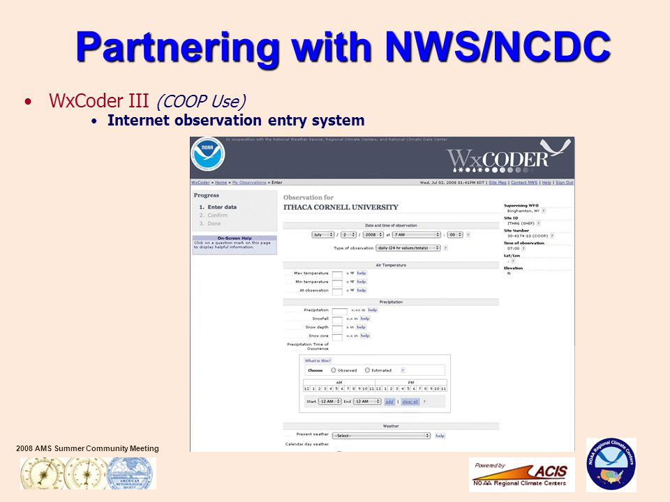 2008 AMS Summer Community Meeting WxCoder III (COOP Use) Internet observation entry system Partnering with NWS/NCDC