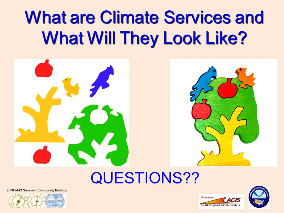 2008 AMS Summer Community Meeting What are Climate Services and What Will They Look Like.