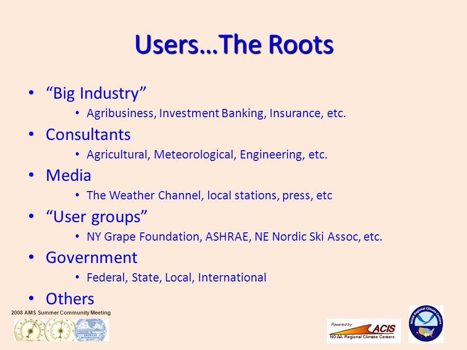 2008 AMS Summer Community Meeting Users…The Roots Big Industry Agribusiness, Investment Banking, Insurance, etc.
