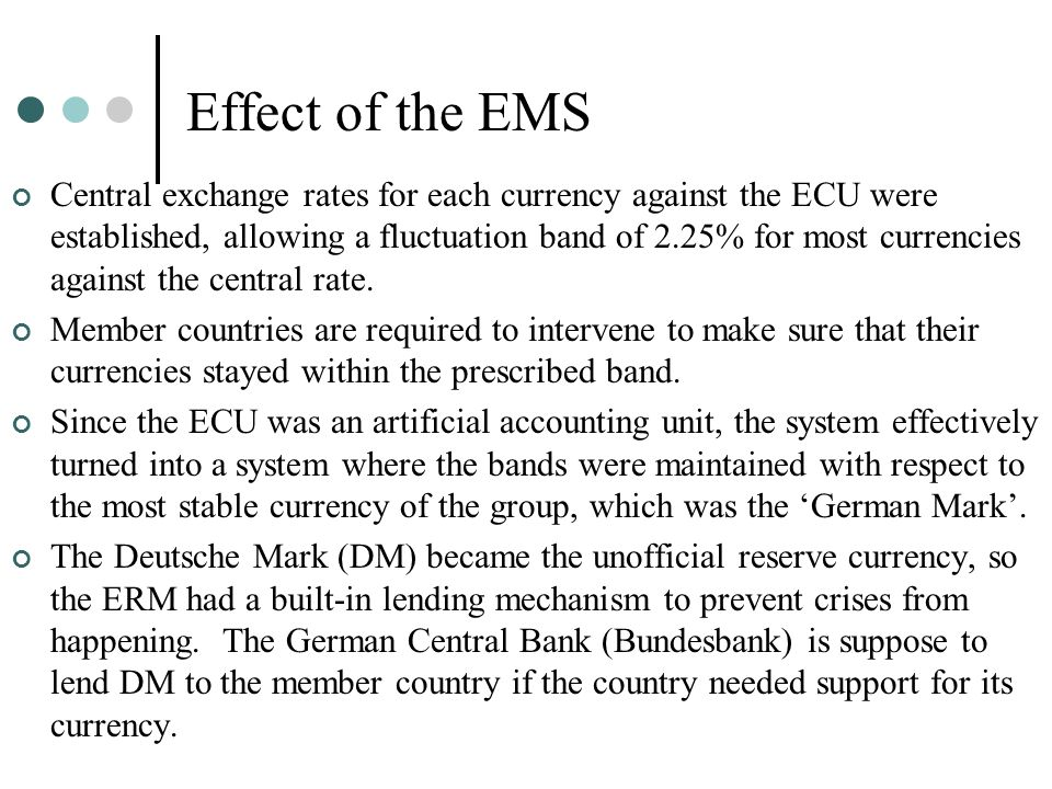 Effect of the EMS Central exchange rates for each currency against the ECU were established, allowing a fluctuation band of 2.25% for most currencies