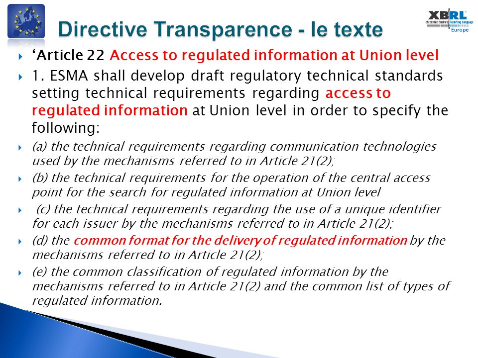  'Article 22 Access to regulated information at Union level  1. ESMA shall develop draft regulatory technical standards setting technical requiremen