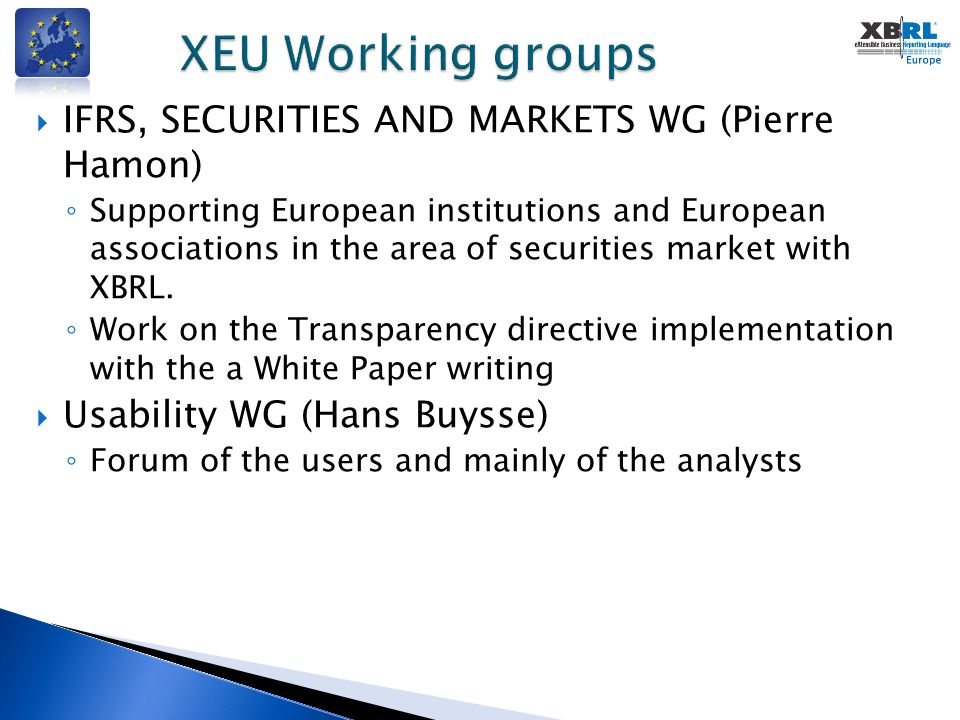  IFRS, SECURITIES AND MARKETS WG (Pierre Hamon) ◦ Supporting European institutions and European associations in the area of securities market with XB